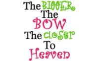 Bigger Bow Closer Heaven